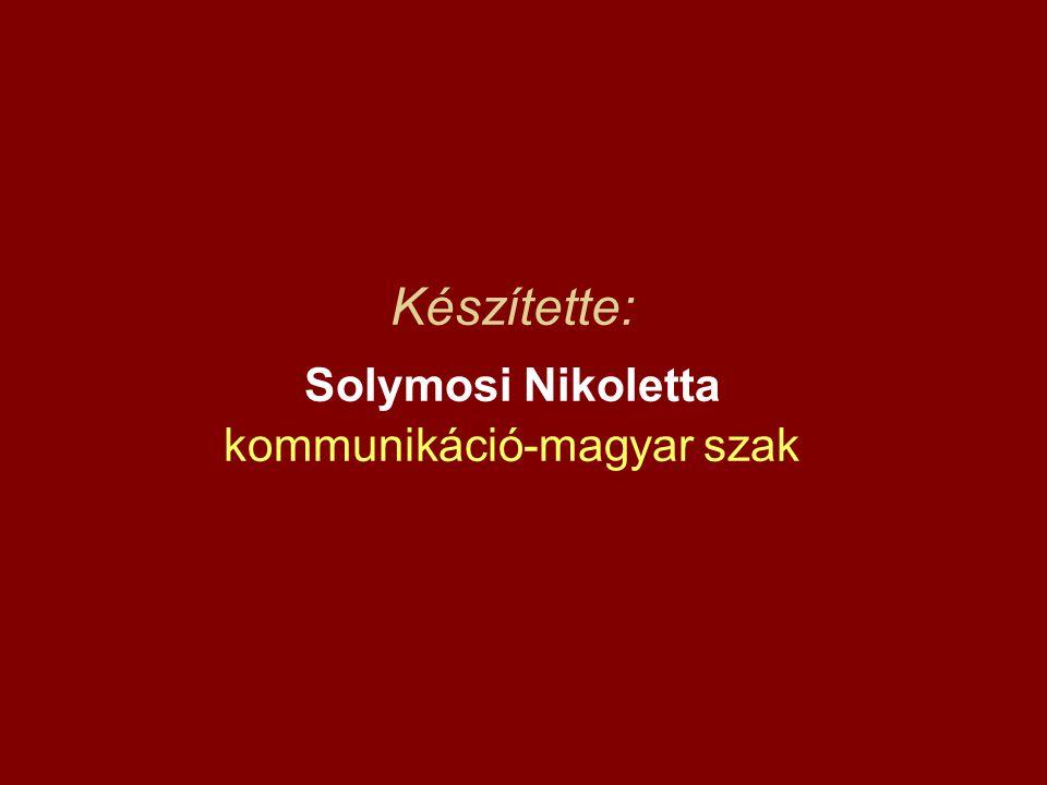 Készítette: Solymosi Nikoletta kommunikáció-magyar szak