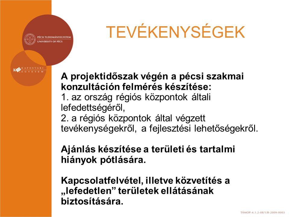 TEVÉKENYSÉGEK A projektidőszak végén a pécsi szakmai konzultáción felmérés készítése: 1. az ország régiós központok általi lefedettségéről, 2. a régió