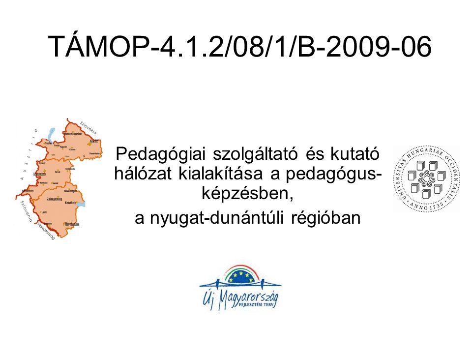 TÁMOP-4.1.2/08/1/B-2009-06 Pedagógiai szolgáltató és kutató hálózat kialakítása a pedagógus- képzésben, a nyugat-dunántúli régióban