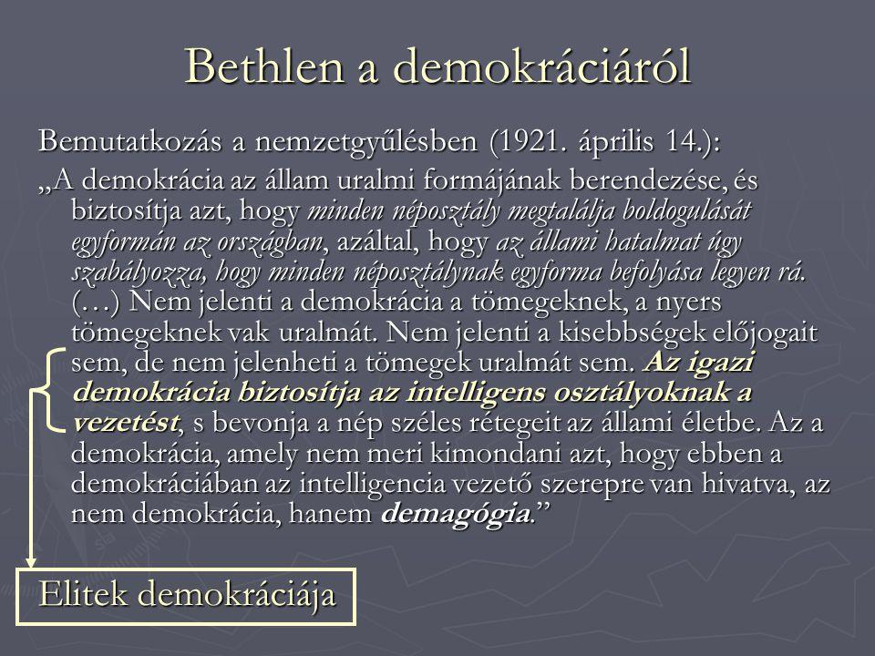 """Bethlen a demokráciáról Bemutatkozás a nemzetgyűlésben (1921. április 14.): """"A demokrácia az állam uralmi formájának berendezése, és biztosítja azt, h"""