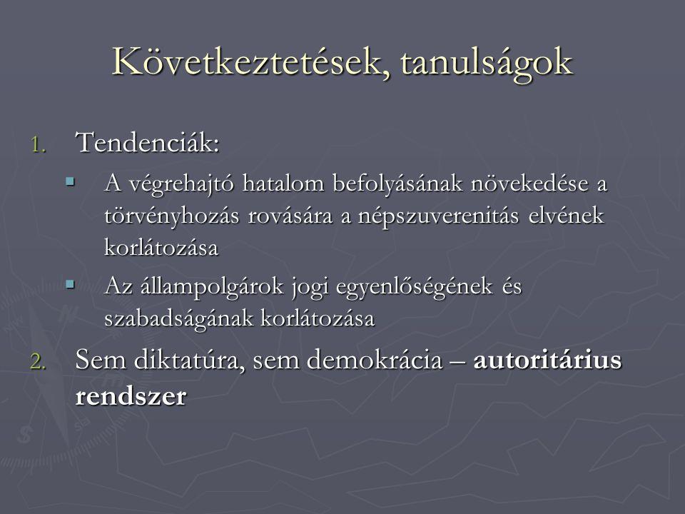 Következtetések, tanulságok 1. Tendenciák:  A végrehajtó hatalom befolyásának növekedése a törvényhozás rovására a népszuverenitás elvének korlátozás