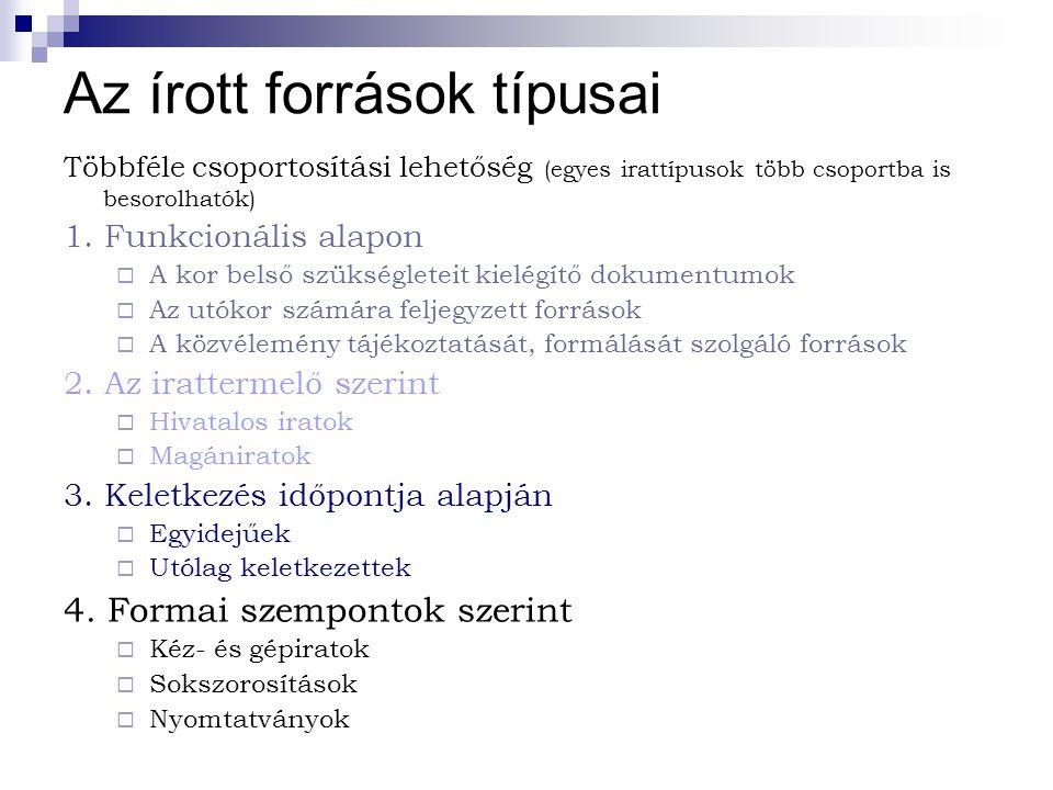 Az írott források típusai Többféle csoportosítási lehetőség (egyes irattípusok több csoportba is besorolhatók) 1.