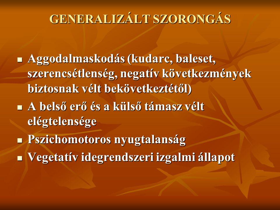 GENERALIZÁLT SZORONGÁS Aggodalmaskodás (kudarc, baleset, szerencsétlenség, negatív következmények biztosnak vélt bekövetkeztétől) Aggodalmaskodás (kud