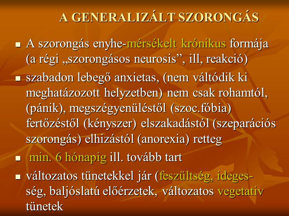 """A GENERALIZÁLT SZORONGÁS A szorongás enyhe-mérsékelt krónikus formája (a régi """"szorongásos neurosis"""", ill, reakció) A szorongás enyhe-mérsékelt krónik"""