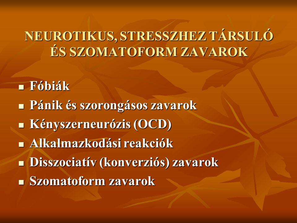 NEUROTIKUS, STRESSZHEZ TÁRSULÓ ÉS SZOMATOFORM ZAVAROK Fóbiák Fóbiák Pánik és szorongásos zavarok Pánik és szorongásos zavarok Kényszerneurózis (OCD) K