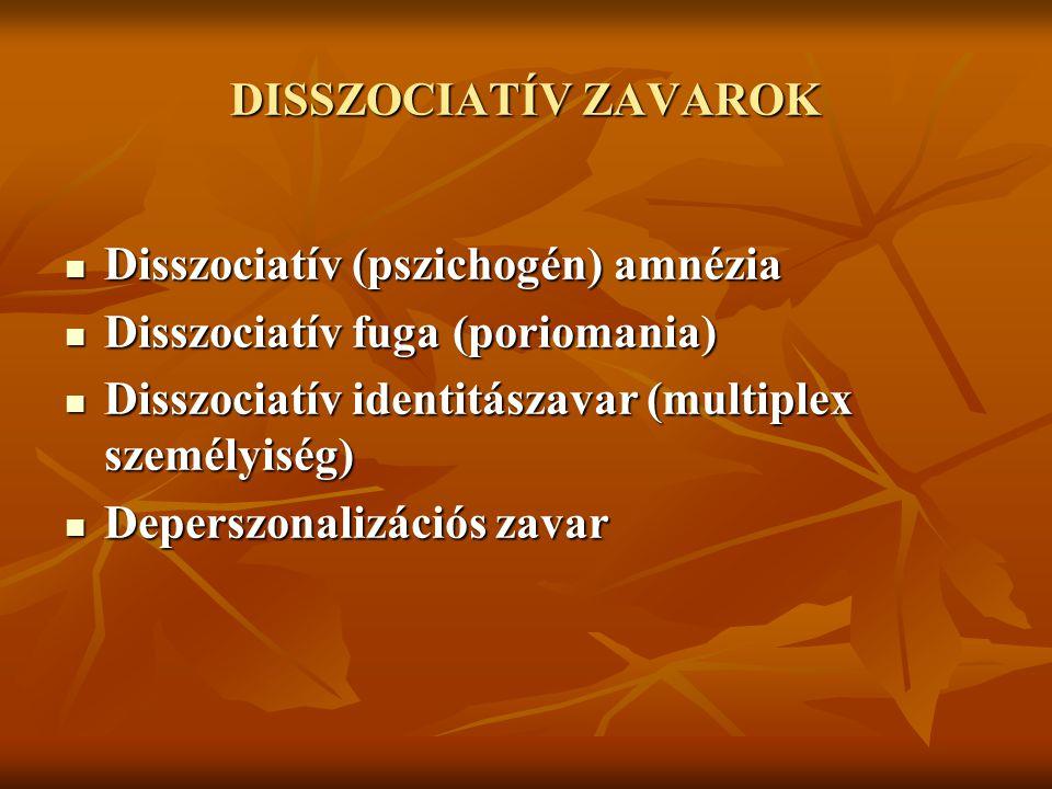 DISSZOCIATÍV ZAVAROK Disszociatív (pszichogén) amnézia Disszociatív (pszichogén) amnézia Disszociatív fuga (poriomania) Disszociatív fuga (poriomania)
