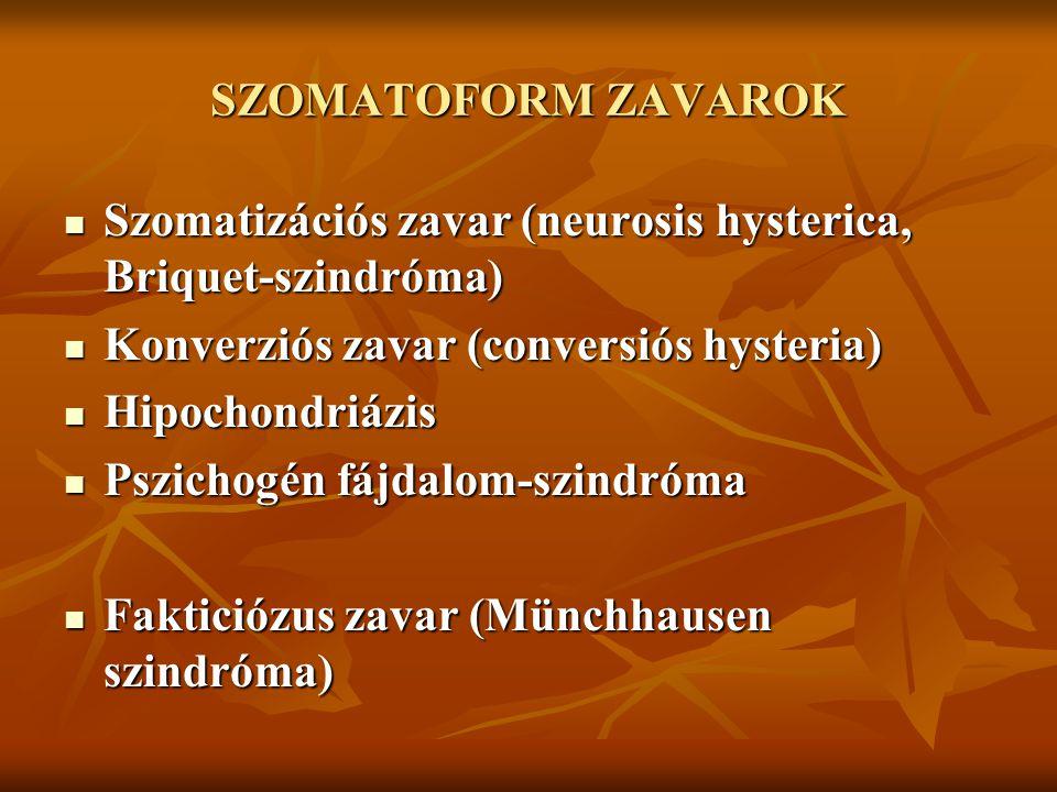 SZOMATOFORM ZAVAROK Szomatizációs zavar (neurosis hysterica, Briquet-szindróma) Szomatizációs zavar (neurosis hysterica, Briquet-szindróma) Konverziós