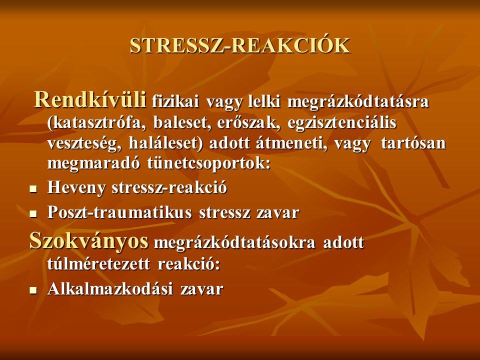 STRESSZ-REAKCIÓK Rendkívüli fizikai vagy lelki megrázkódtatásra (katasztrófa, baleset, erőszak, egzisztenciális veszteség, haláleset) adott átmeneti,