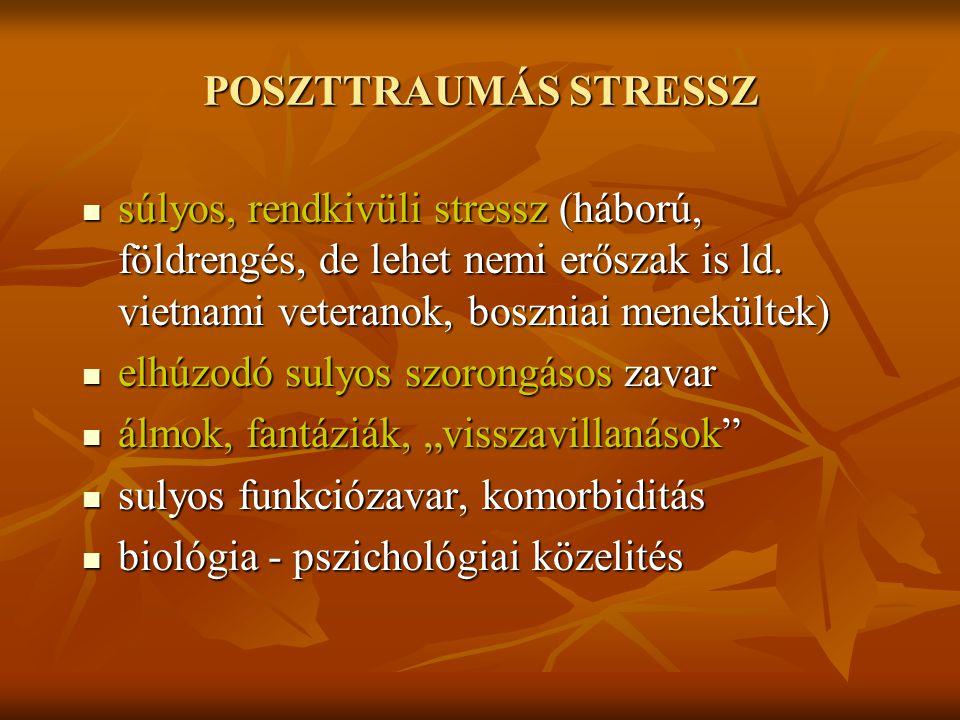 POSZTTRAUMÁS STRESSZ súlyos, rendkivüli stressz (háború, földrengés, de lehet nemi erőszak is ld. vietnami veteranok, boszniai menekültek) súlyos, ren