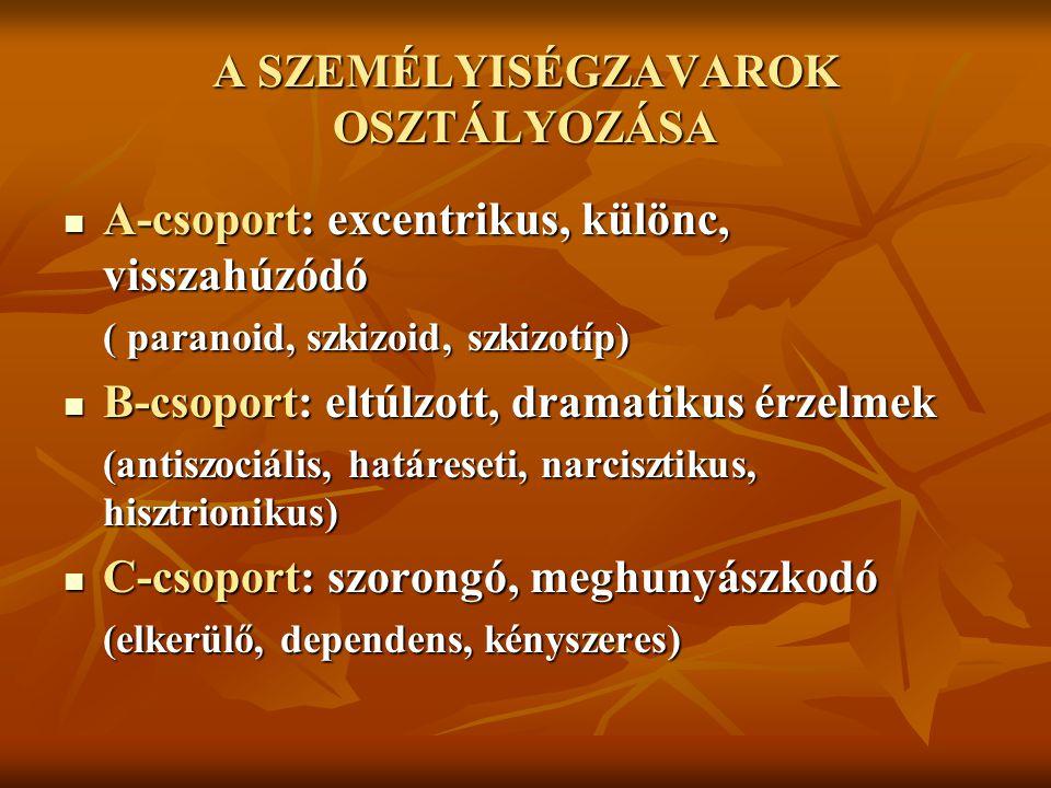 A SZEMÉLYISÉGZAVAROK OSZTÁLYOZÁSA A-csoport: excentrikus, különc, visszahúzódó A-csoport: excentrikus, különc, visszahúzódó ( paranoid, szkizoid, szki