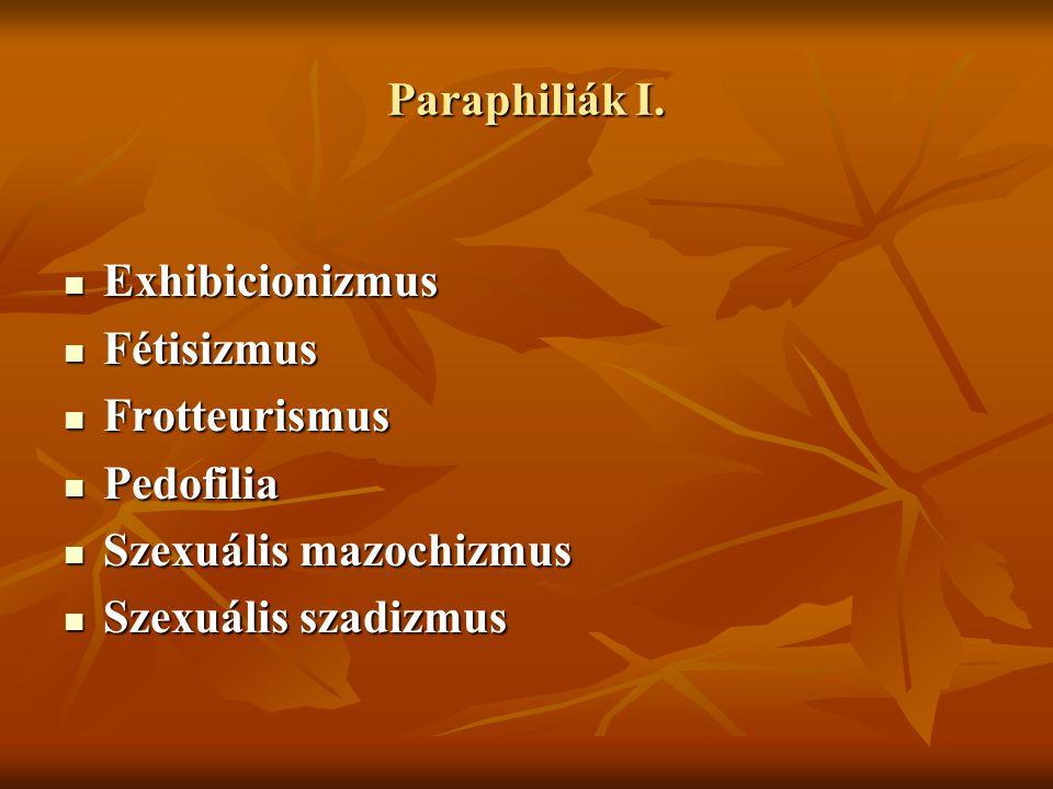 Paraphiliák I. Exhibicionizmus Exhibicionizmus Fétisizmus Fétisizmus Frotteurismus Frotteurismus Pedofilia Pedofilia Szexuális mazochizmus Szexuális m
