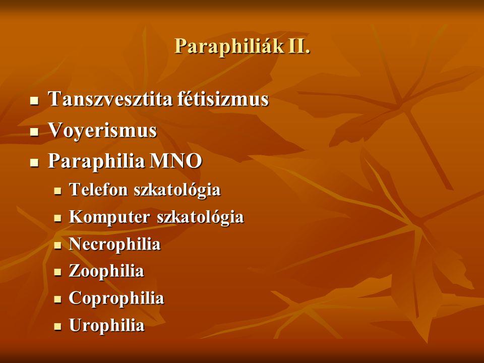 Paraphiliák II. Tanszvesztita fétisizmus Tanszvesztita fétisizmus Voyerismus Voyerismus Paraphilia MNO Paraphilia MNO Telefon szkatológia Telefon szka