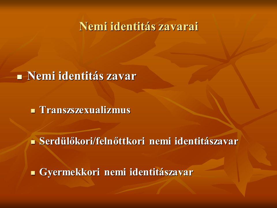 Nemi identitás zavarai Nemi identitás zavar Nemi identitás zavar Transzszexualizmus Transzszexualizmus Serdülőkori/felnőttkori nemi identitászavar Ser