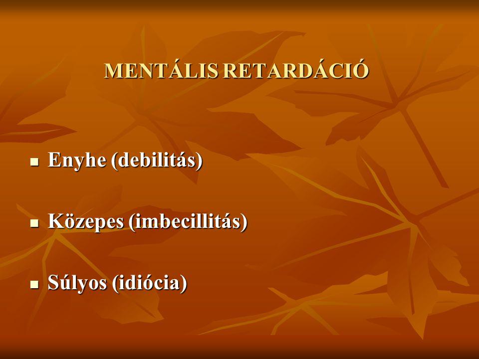 MENTÁLIS RETARDÁCIÓ Enyhe (debilitás) Enyhe (debilitás) Közepes (imbecillitás) Közepes (imbecillitás) Súlyos (idiócia) Súlyos (idiócia)