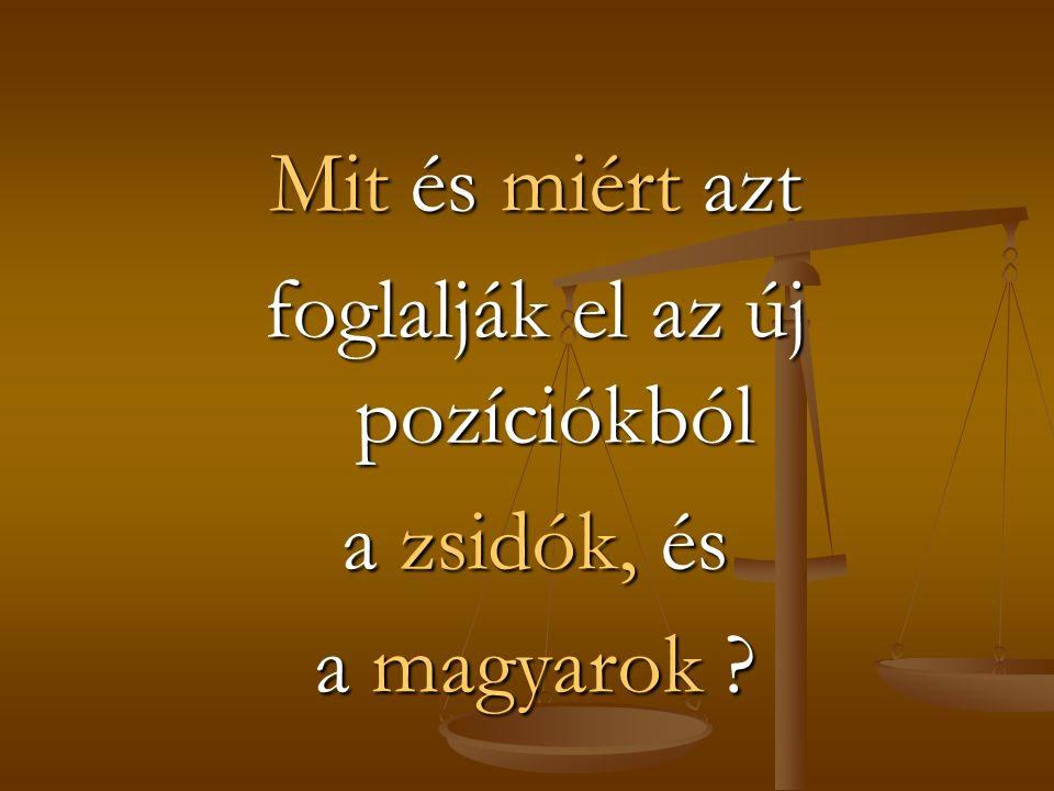Mit és miért azt foglalják el az új pozíciókból a zsidók, és a magyarok ?