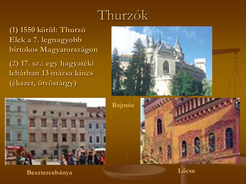 Thurzók Bajmóc Besztercebánya Lőcse (1) 1550 körül: Thurzó Elek a 7.
