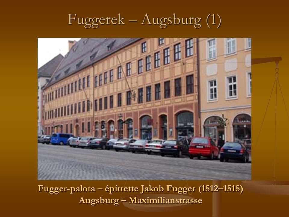 Fuggerek – Augsburg (1) Fugger-palota – építtette Jakob Fugger (1512–1515) Augsburg – Maximilianstrasse