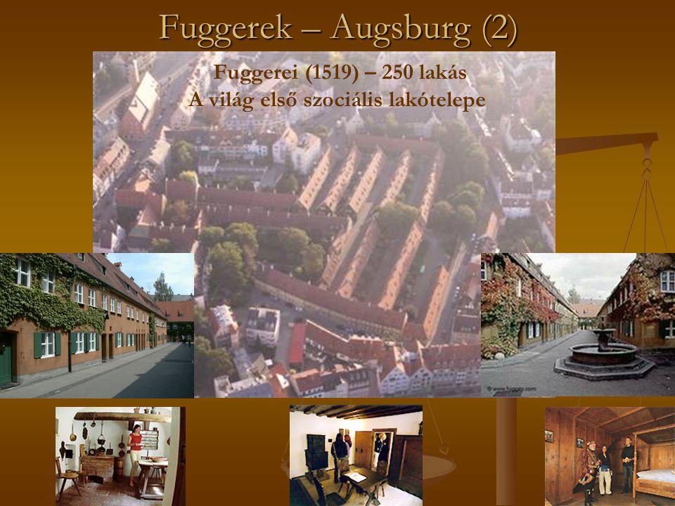 Fuggerek – Augsburg (2) Fuggerei (1519) – 250 lakás A világ első szociális lakótelepe