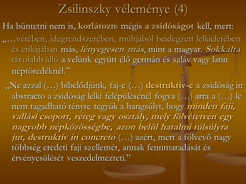 """Zsilinszky véleménye (4) Ha büntetni nem is, korlátozni mégis a zsidóságot kell, mert: """"…vérében, idegrendszerében, múltjából beidegzett lelkiéletében és etikájában más, lényegesen más, mint a magyar."""