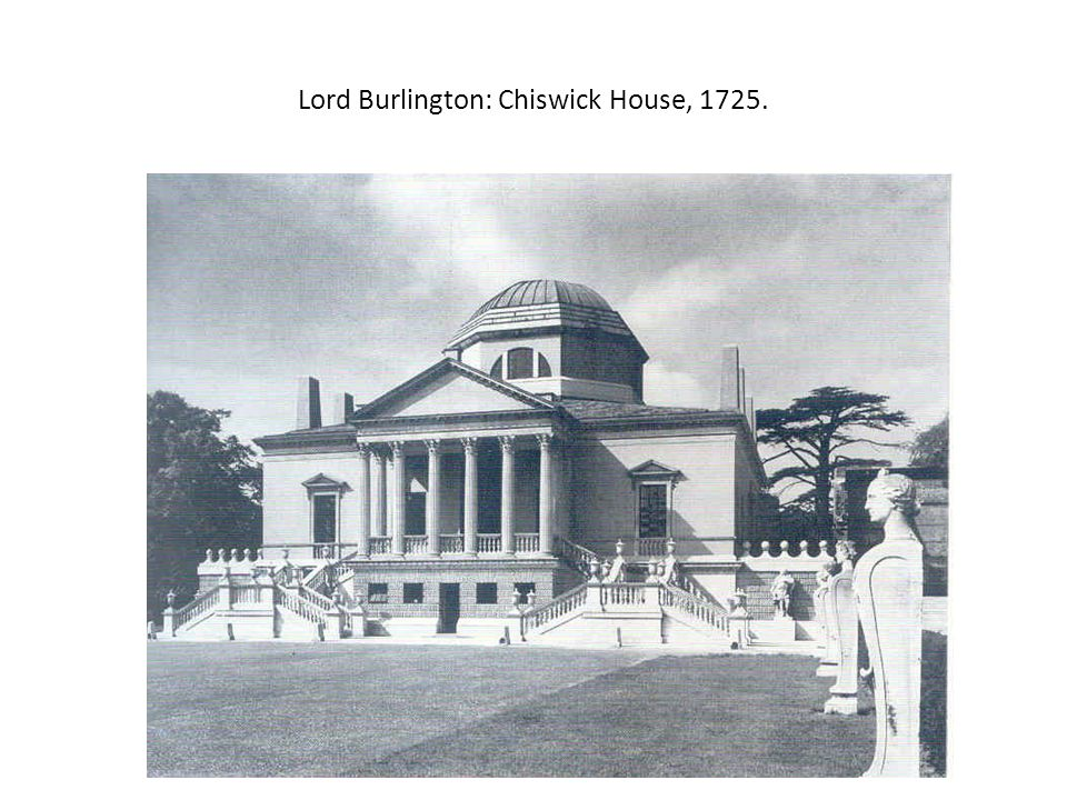 Lord Burlington: Chiswick House, 1725.