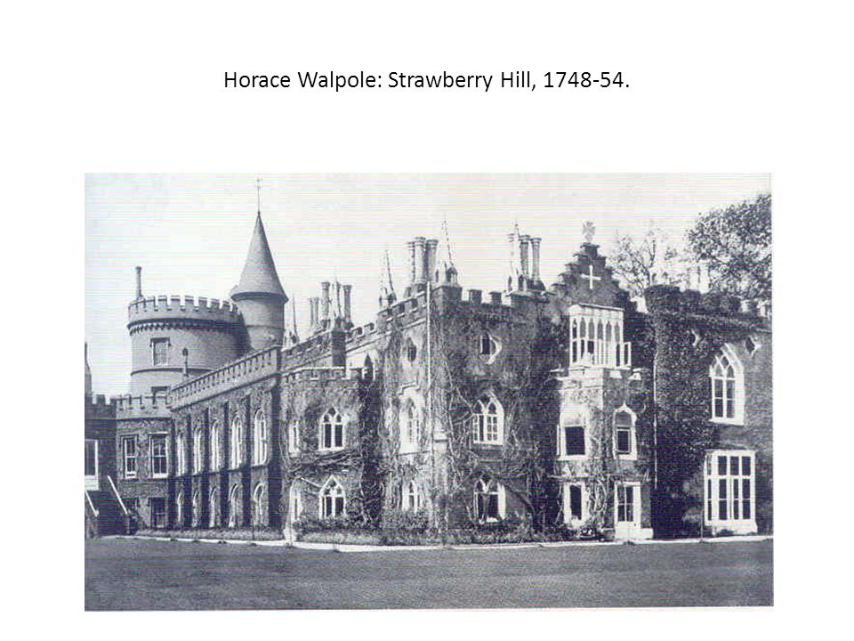 Horace Walpole: Strawberry Hill, 1748-54.