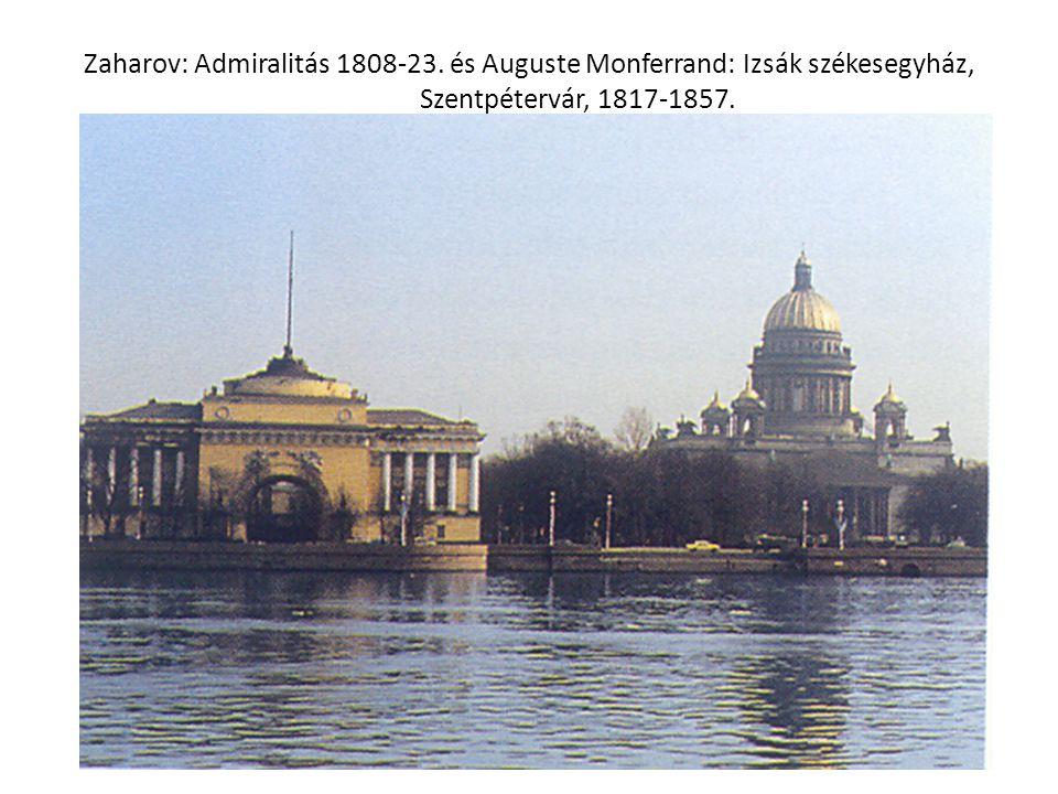 Zaharov: Admiralitás 1808-23. és Auguste Monferrand: Izsák székesegyház, Szentpétervár, 1817-1857.