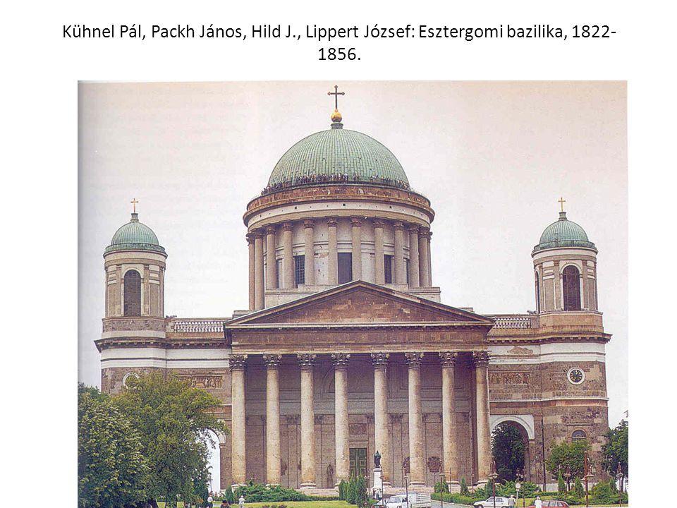 Kühnel Pál, Packh János, Hild J., Lippert József: Esztergomi bazilika, 1822- 1856.