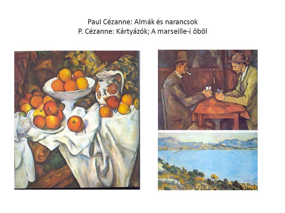 Paul Cézanne: Almák és narancsok P. Cézanne: Kártyázók; A marseille-i öböl