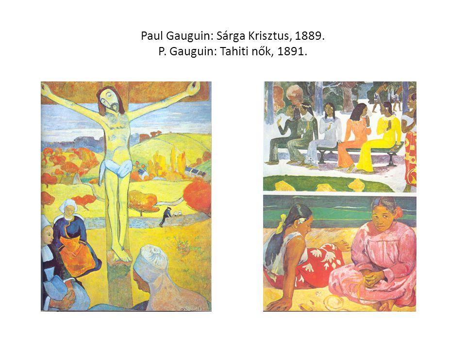 Paul Gauguin: Sárga Krisztus, 1889. P. Gauguin: Tahiti nők, 1891.