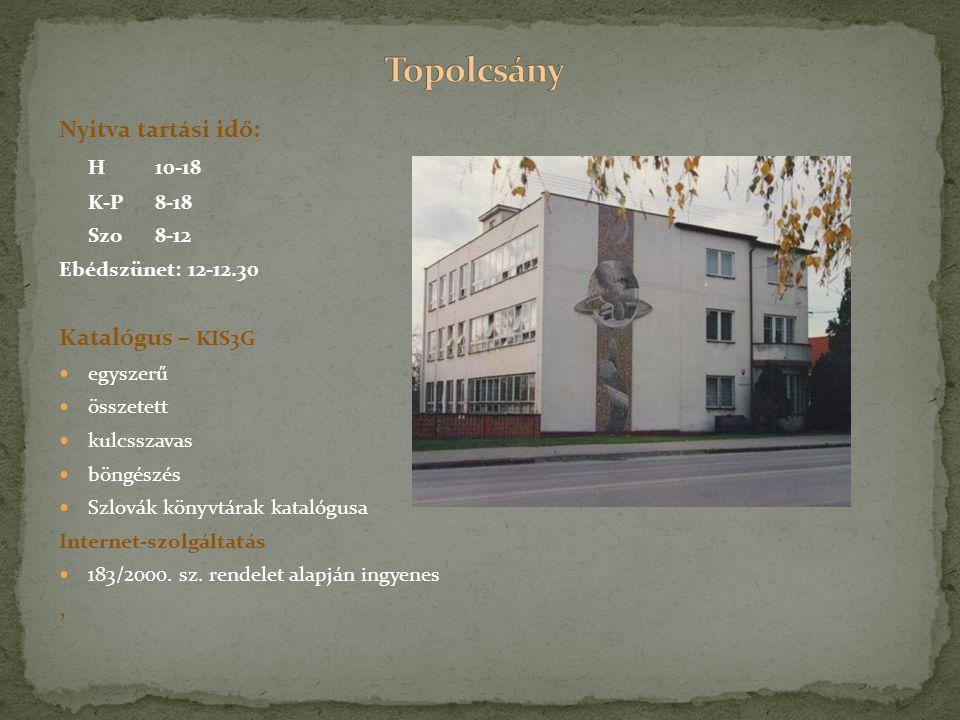 Nyitva tartási idő: H 10-18 K-P 8-18 Szo8-12 Ebédszünet: 12-12.30 Katalógus – KIS3G egyszerű összetett kulcsszavas böngészés Szlovák könyvtárak katalógusa Internet-szolgáltatás 183/2000.