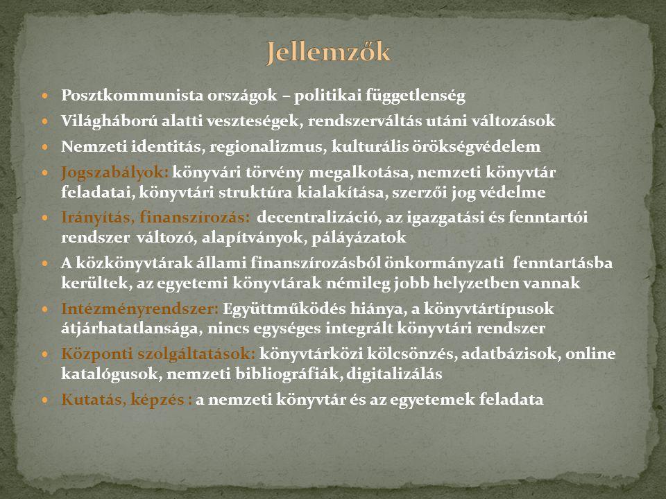 Posztkommunista országok – politikai függetlenség Világháború alatti veszteségek, rendszerváltás utáni változások Nemzeti identitás, regionalizmus, kulturális örökségvédelem Jogszabályok: könyvári törvény megalkotása, nemzeti könyvtár feladatai, könyvtári struktúra kialakítása, szerzői jog védelme Irányítás, finanszírozás: decentralizáció, az igazgatási és fenntartói rendszer változó, alapítványok, páláyázatok A közkönyvtárak állami finanszírozásból önkormányzati fenntartásba kerültek, az egyetemi könyvtárak némileg jobb helyzetben vannak Intézményrendszer: Együttműködés hiánya, a könyvtártípusok átjárhatatlansága, nincs egységes integrált könyvtári rendszer Központi szolgáltatások: könyvtárközi kölcsönzés, adatbázisok, online katalógusok, nemzeti bibliográfiák, digitalizálás Kutatás, képzés : a nemzeti könyvtár és az egyetemek feladata