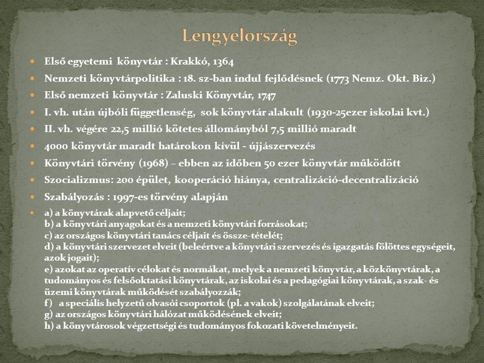 Első egyetemi könyvtár : Krakkó, 1364 Nemzeti könyvtárpolitika : 18. sz-ban indul fejlődésnek (1773 Nemz. Okt. Biz.) Első nemzeti könyvtár : Zaluski K
