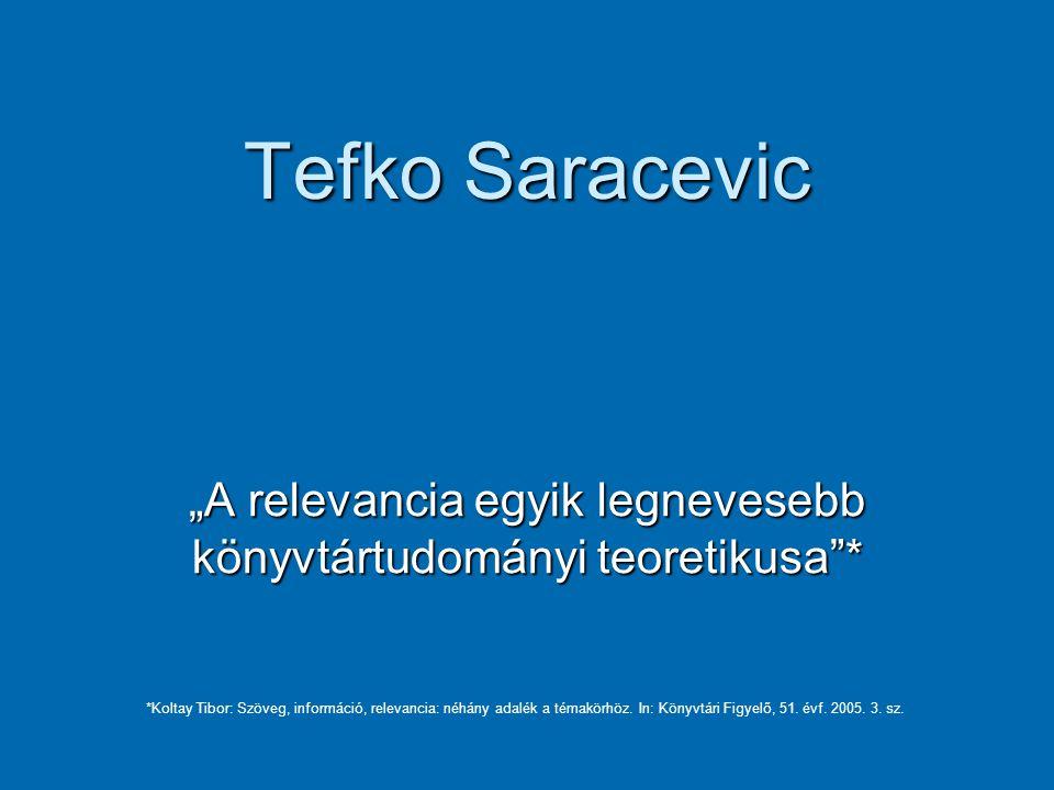 """Tefko Saracevic """"A relevancia egyik legnevesebb könyvtártudományi teoretikusa * *Koltay Tibor: Szöveg, információ, relevancia: néhány adalék a témakörhöz."""