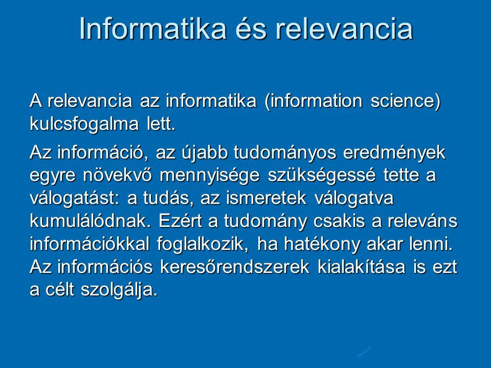 Informatika és relevancia A relevancia az informatika (information science) kulcsfogalma lett.