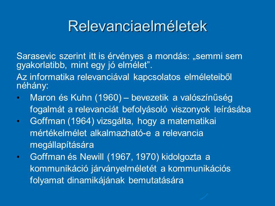 """Relevanciaelméletek Sarasevic szerint itt is érvényes a mondás: """"semmi sem gyakorlatibb, mint egy jó elmélet"""". Az informatika relevanciával kapcsolato"""
