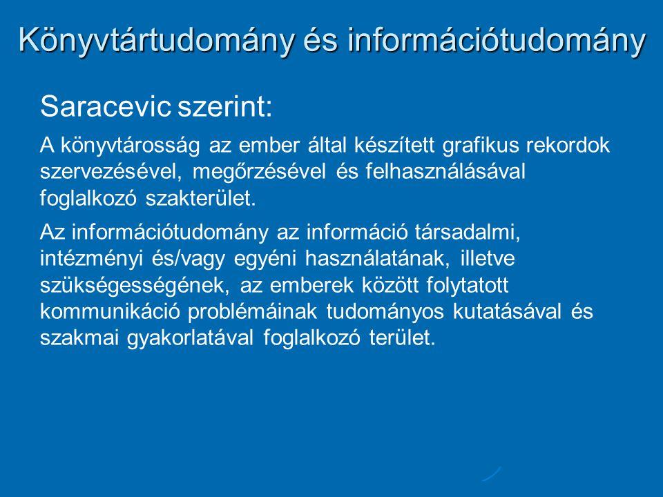 Könyvtártudomány és információtudomány Saracevic szerint: A könyvtárosság az ember által készített grafikus rekordok szervezésével, megőrzésével és felhasználásával foglalkozó szakterület.