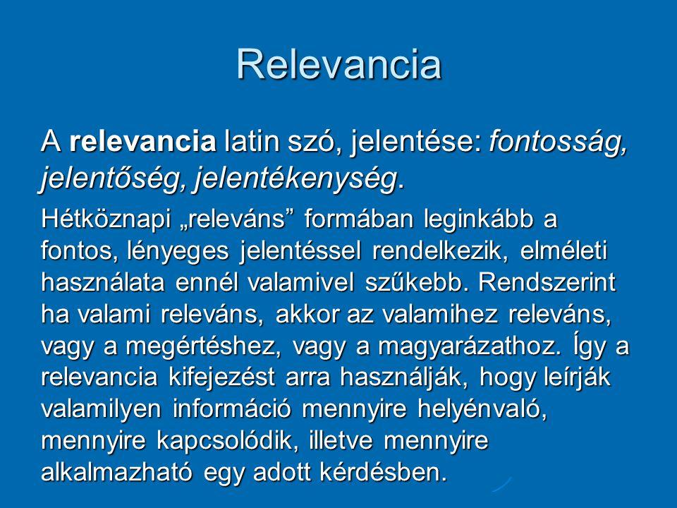 """Relevancia A relevancia latin szó, jelentése: fontosság, jelentőség, jelentékenység. Hétköznapi """"releváns"""" formában leginkább a fontos, lényeges jelen"""