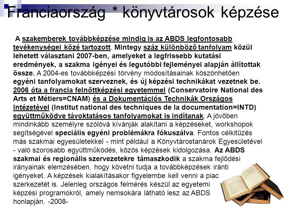 Franciaország * könyvtárosok képzése A szakemberek továbbképzése mindig is az ABDS legfontosabb tevékenységei közé tartozott. Mintegy száz különböző t