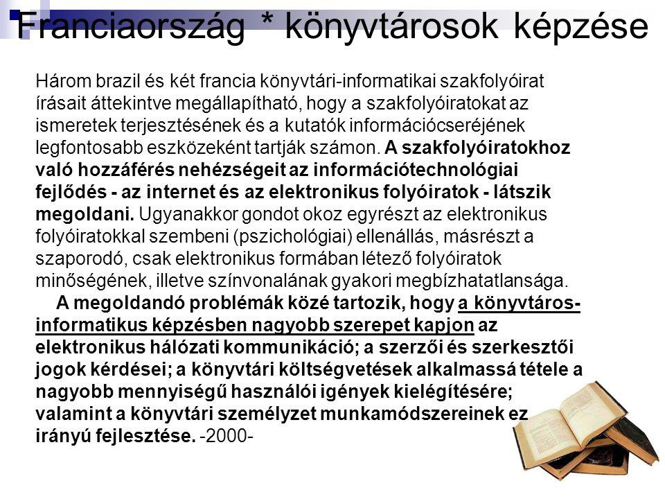 Franciaország * könyvtárosok képzése Három brazil és két francia könyvtári-informatikai szakfolyóirat írásait áttekintve megállapítható, hogy a szakfolyóiratokat az ismeretek terjesztésének és a kutatók információcseréjének legfontosabb eszközeként tartják számon.