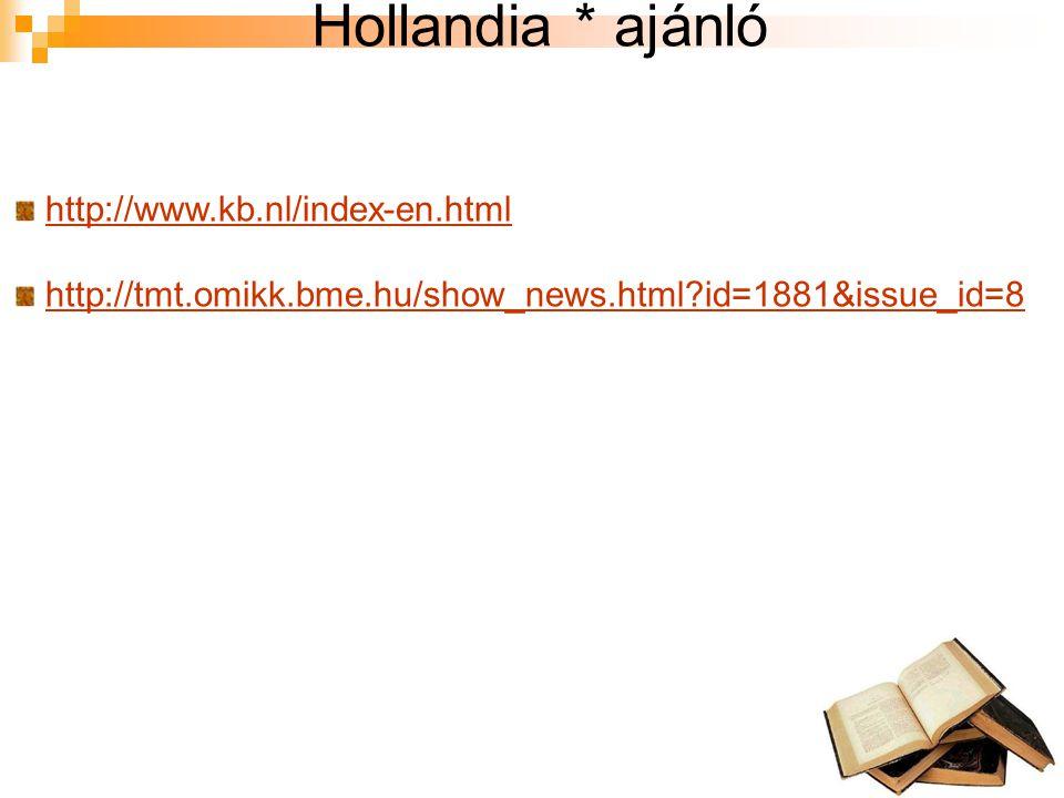 Hollandia * ajánló http://www.kb.nl/index-en.html http://tmt.omikk.bme.hu/show_news.html id=1881&issue_id=8