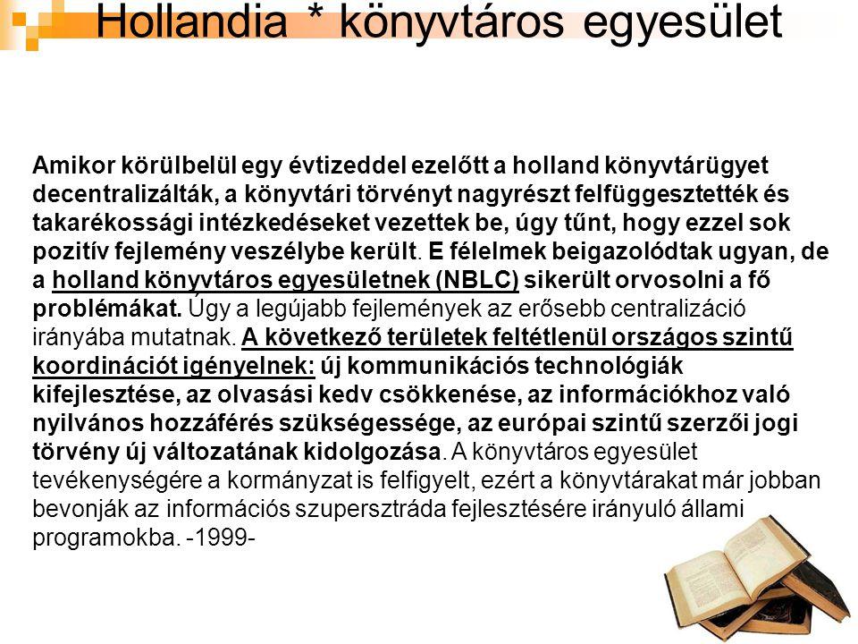 Hollandia * könyvtáros egyesület Amikor körülbelül egy évtizeddel ezelőtt a holland könyvtárügyet decentralizálták, a könyvtári törvényt nagyrészt felfüggesztették és takarékossági intézkedéseket vezettek be, úgy tűnt, hogy ezzel sok pozitív fejlemény veszélybe került.