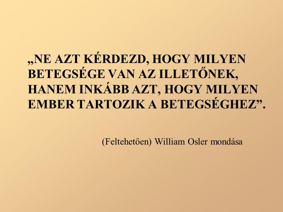 """""""NE AZT KÉRDEZD, HOGY MILYEN BETEGSÉGE VAN AZ ILLETŐNEK, HANEM INKÁBB AZT, HOGY MILYEN EMBER TARTOZIK A BETEGSÉGHEZ"""". (Feltehetően) William Osler mond"""