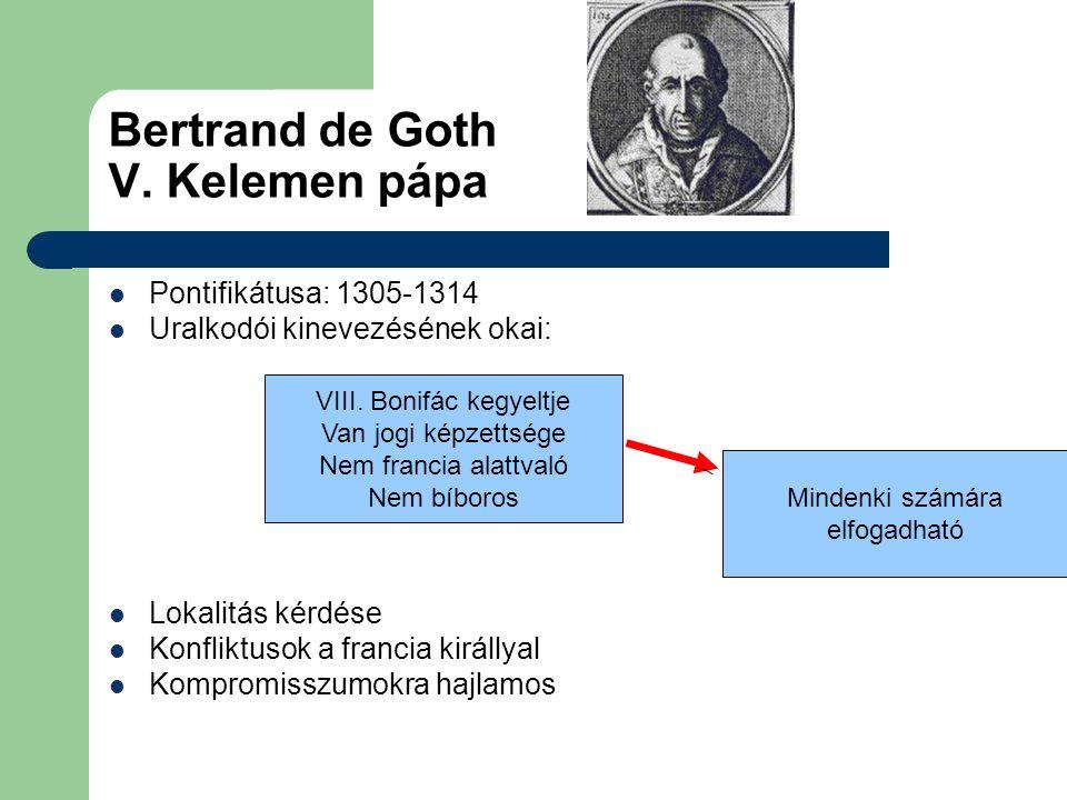 Bertrand de Goth V. Kelemen pápa Pontifikátusa: 1305-1314 Uralkodói kinevezésének okai: Lokalitás kérdése Konfliktusok a francia királlyal Kompromissz