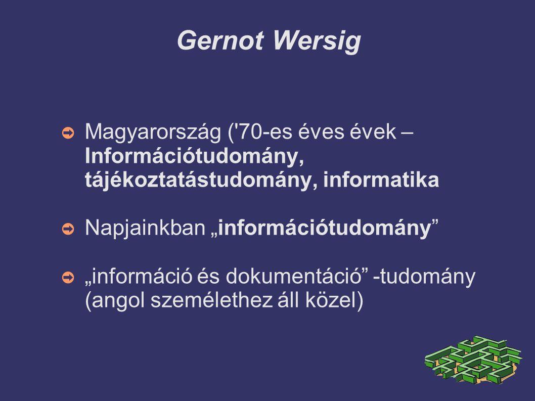 """Gernot Wersig ➲ Magyarország ( 70-es éves évek – Információtudomány, tájékoztatástudomány, informatika ➲ Napjainkban """"információtudomány ➲ """"információ és dokumentáció -tudomány (angol személethez áll közel)"""