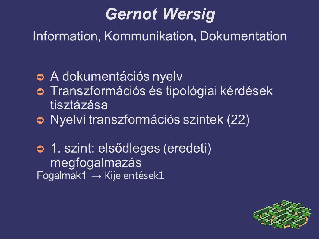 Gernot Wersig Information, Kommunikation, Dokumentation ➲ A dokumentációs nyelv ➲ Transzformációs és tipológiai kérdések tisztázása ➲ Nyelvi transzformációs szintek (22) ➲ 1.