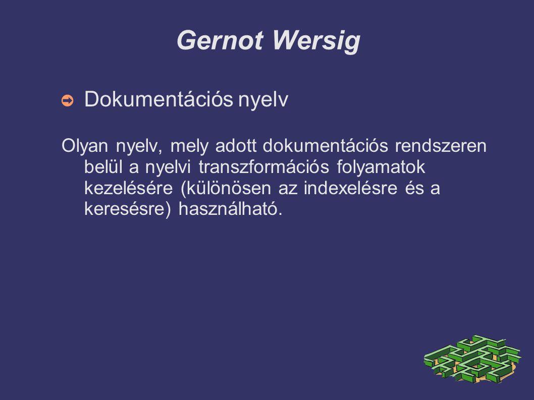 Gernot Wersig ➲ Dokumentációs nyelv Olyan nyelv, mely adott dokumentációs rendszeren belül a nyelvi transzformációs folyamatok kezelésére (különösen a
