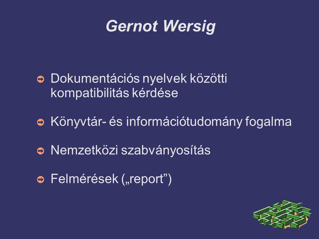 """Gernot Wersig ➲ Dokumentációs nyelvek közötti kompatibilitás kérdése ➲ Könyvtár- és információtudomány fogalma ➲ Nemzetközi szabványosítás ➲ Felmérések (""""report )"""