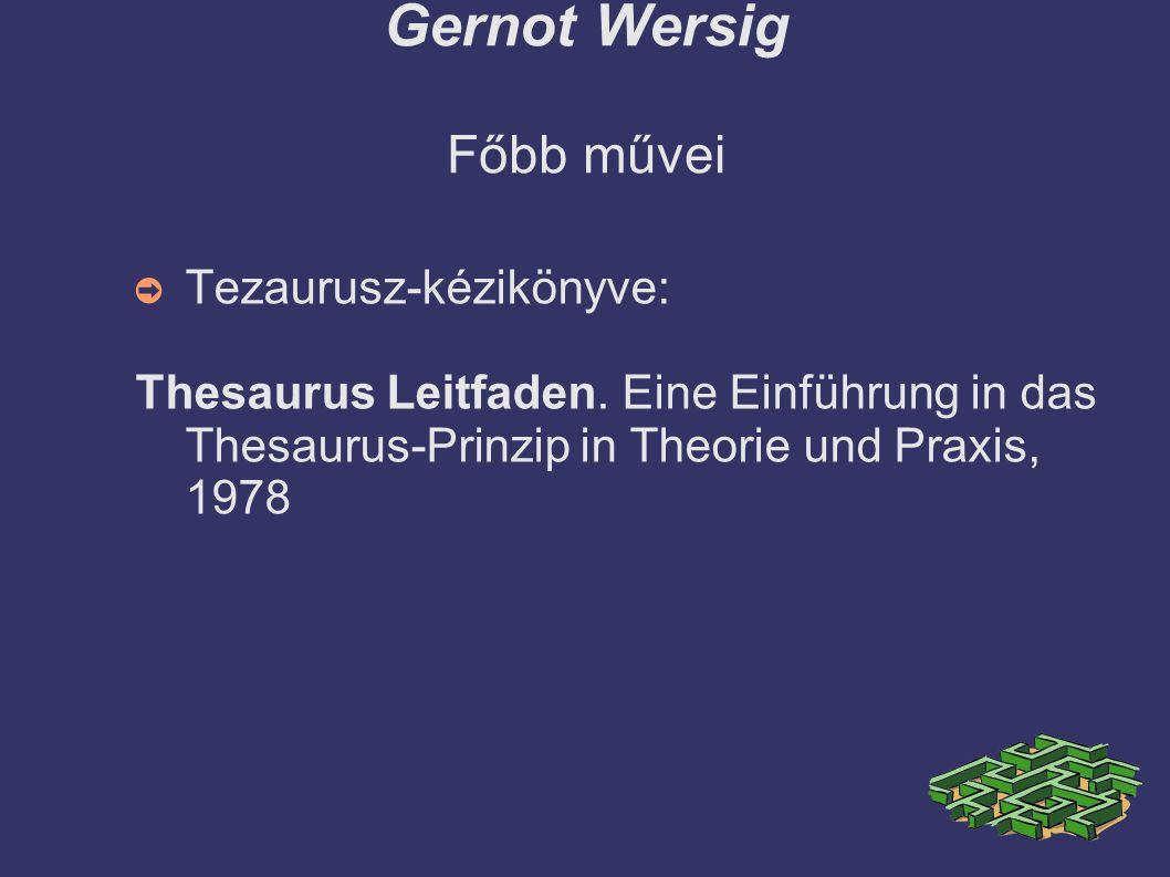 Gernot Wersig Főbb művei ➲ Tezaurusz-kézikönyve: Thesaurus Leitfaden.