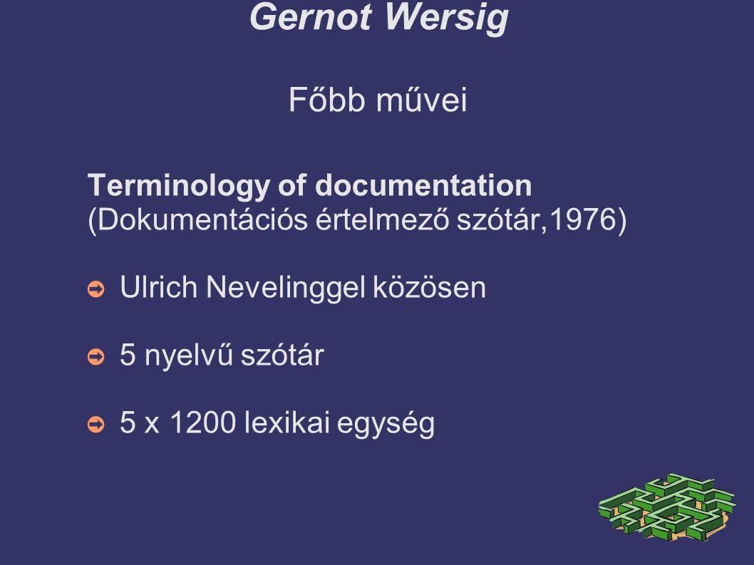 Gernot Wersig Főbb művei Terminology of documentation (Dokumentációs értelmező szótár,1976) ➲ Ulrich Nevelinggel közösen ➲ 5 nyelvű szótár ➲ 5 x 1200 lexikai egység