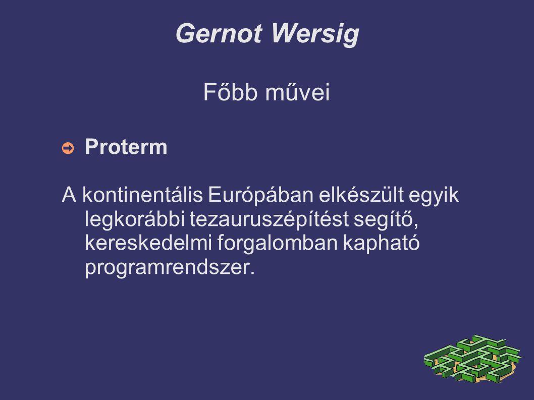Gernot Wersig Főbb művei ➲ Proterm A kontinentális Európában elkészült egyik legkorábbi tezauruszépítést segítő, kereskedelmi forgalomban kapható programrendszer.